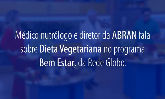 Bem Estar | Médico nutrólogo e diretor da ABRAN fala sobre dieta vegetariana no programa Bem Estar, da Rede Globo