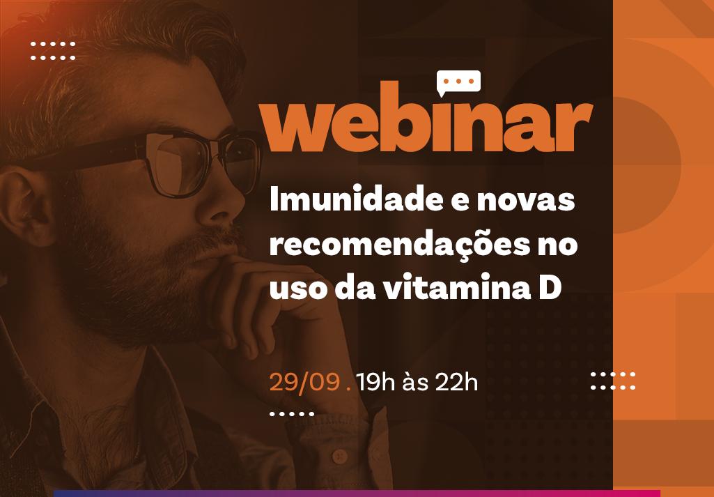 Webinar | Imunidade e novas recomendações no uso da vitamina D